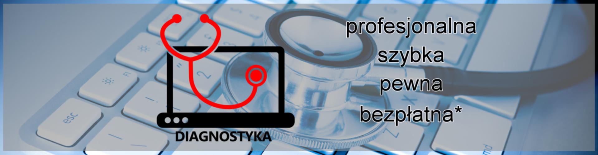 Diagnoza - profesjonalna, szybka, pewna, bezpłatna