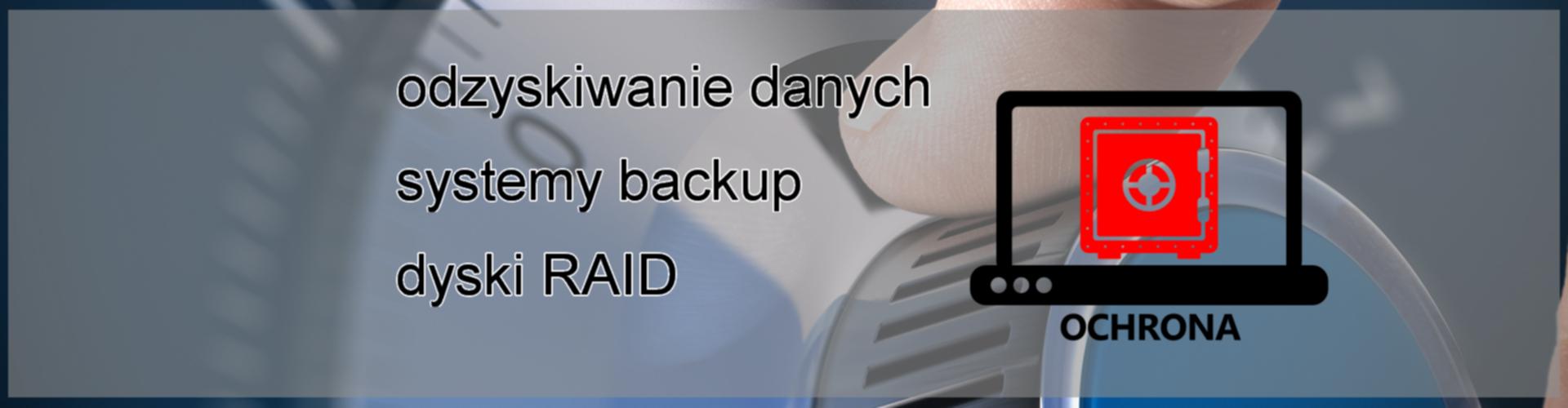 Ochrona - odzyskiwanie danych, systemy backup, dyski RAID
